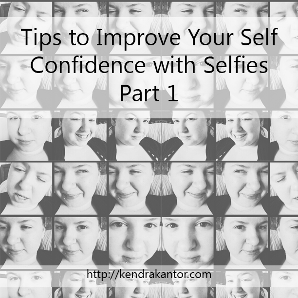 Tips to Improve Your Self Confidence with Selfies Part 1 by Kendra Kantor