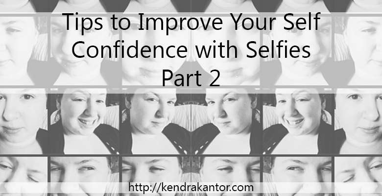 Tips to Improve Your Self Confidence with Selfies Part 2 by Kendra Kantor