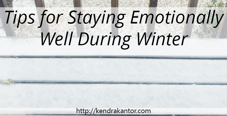 Tips for Staying Emotionally Well During Winter by Kendra Kantor