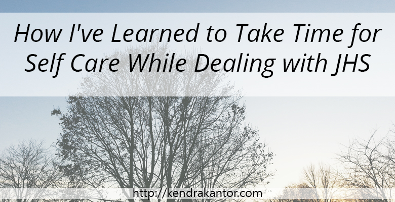 How I've Learned to Take Time for Self Care While Dealing with JHS on Kendra Kantor