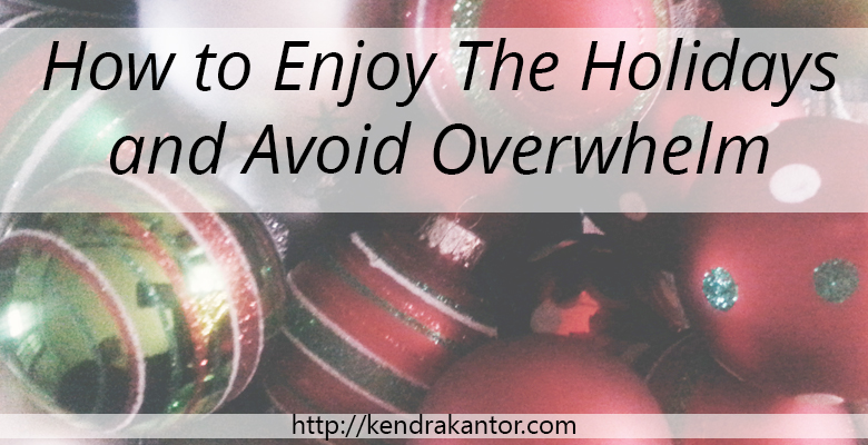 How to Enjoy the Holidays and Avoid Overwhelm