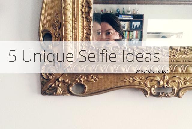 5 Unique Selfie Ideas by Kendra Kantor