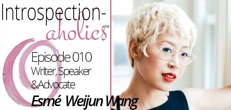 Introspection-aholics™ Podcast 010: Esmé Weijun Wang, Speaker, Writer and Advocate from Kendra Kantor | http://kendrakantor.com/itunes