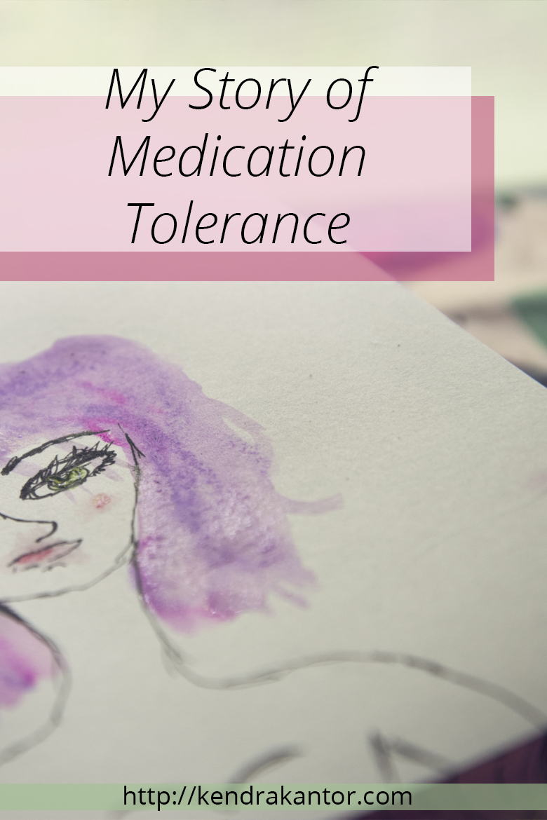 My Story of Medication Tolerance by Kendra Kantor | http://kendrakantor.com