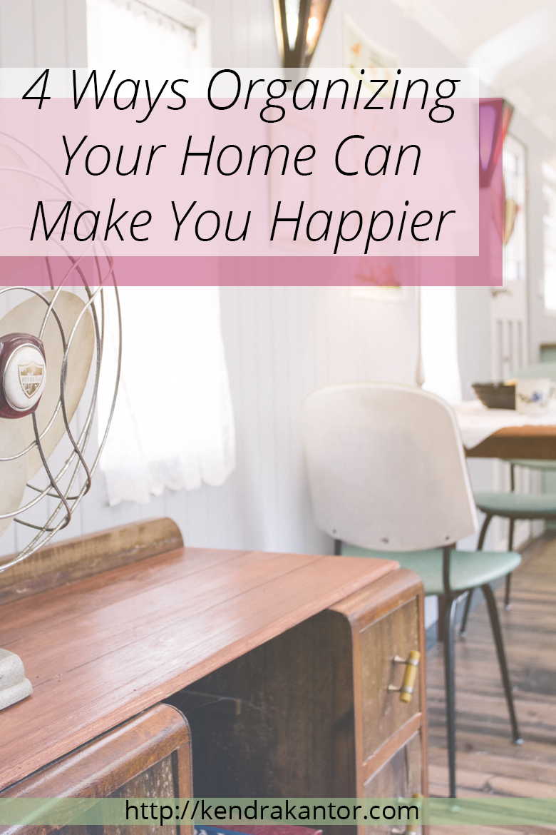 4 Ways Organizing Your Home Can Make You Happier by Kendra Kantor