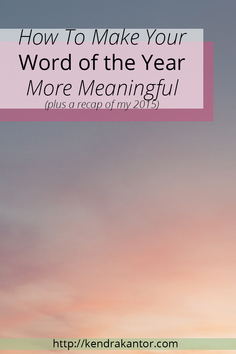 How To Make Your 'Word of the Year' More Meaningful (plus a recap of my 2015) by Kendra Kantor | http://kendrakantor.com